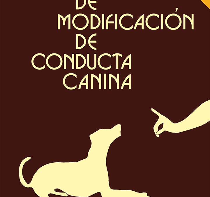 """El comportamiento del perro: """"Técnicas de modificación de conducta canina""""  (6ª edición)"""